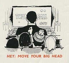 Thunderball / 007 / Hey: Move your big head