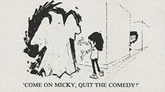 'Come on Micky, quit the comedy!'