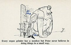 Every organ grinder has a monkey but Peter never believes in doing things in a small way.