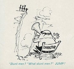 "'Stunt men? ""What stunt men?"" JUMP!'"