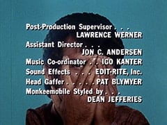 Post-Production Supervisor … Lawrence Werner / Assistant Director … Jon C. Andersen / Music Co-ordinator … Igo Kanter / Sound Effects … Edit-Rite, Inc. / Head Gaffer … Pat Blymyer / Monkeemobile Styled by … Dean Jefferies