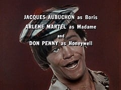 Jacques Aubuchon as Boris / Arlene Martel as Madame / and Don Penny as Honeywell