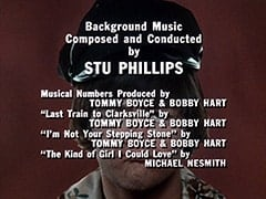 "Background Music Composed and Conducted by Stu Phillips / Musical Numbers Produced by Tommy Boyce & Bobby Hart / ""Last Train to Clarksville"" by Tommy Boyce & Bobby Hart / ""I'm Not Your Stepping Stone"" by Tommy Boyce & Bobby Hart / ""The Kind of Girl I Could Love"" by Michael Nesmith"