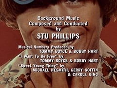 "Background Music Composed and Conducted by Stu Phillips / Musical Numbers Produced by Tommy Boyce & Bobby Hart / ""I Want To Be Free"" by Tommy Boyce & Bobby Hart / ""Sweet Young Thing"" by Michael Nesmith, Gerry Goffin & Carole King"