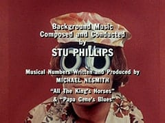 "Background Music Composed and Conducted by Stu Phillips / Musical Numbers Written and Produced by Michael Nesmith / ""All The King's Horses"" & ""Papa Gene's Blues"""