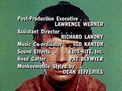 Post-Production Executive … Lawrence Werner / Assistant Director … Richard Landry / Music Co-ordinator … Igo Kantor / Sound Effects … Edit-Rite, Inc. / Head Gaffer … Pat Blymyer / Monkeemobile Styled by … Dean Jefferies