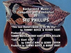 "Background Music Composed and Conducted by Stu Phillips / ""This Just Doesn't Seem To Be My Day"" by Tommy Boyce & Bobby Hart / Produced by Tommy Boyce, Bobby Hart & Jack Keller / ""Take a Giant Step"" by Carole King & Gerry Goffin / Produced by Tommy Boyce & Bobby Hart"