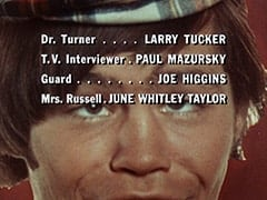Dr. Turner … Larry Tucker / T.V. Interviewer … Paul Mazursky / Guard … Joe Higgins / Mrs. Russell … June Whitley Taylor