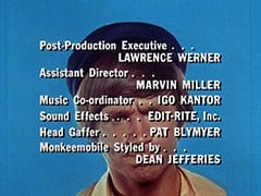 Post-Production Executive … Lawrence Werner / Assistant Director … Marvin Miller / Music Co-ordinator … Igo Kantor / Sound Effects … Edit-Rite, Inc. / Head Gaffer … Pat Blymyer / Monkeemobile Styled by … Dean Jefferies