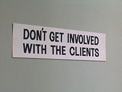 Don't get involved with the clients