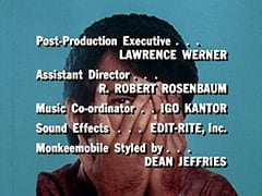 Post-Production Executive … Lawrence Werner / Assistant Director … R. Robert Rosenbaum / Music Co-ordinator … Igo Kantor / Sound Effects … Edit-Rite, Inc. / Monkeemobile Styled by … Dean Jefferies
