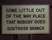 Some Little Out Of The Way Place That Nobody Goes / Southside Branch