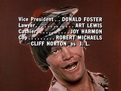 Vice President … Donald Foster / Lawyer … Art Lewis / Cashier … Joy Harmon / Cop … Robert Michaels / Cliff Norton as J. L.