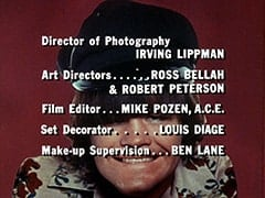 Director of Photography … Irving Lippman / Art Directors … Ross Bellah & Robert Peterson / Film Editor … Mike Pozen, A.C.E. / Set Decorator … Louis Diage / Make-up Supervision … Ben Lane
