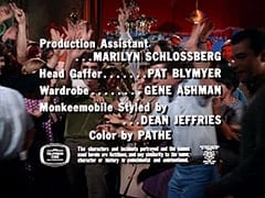 Production Assistant … Marilyn Schlossberg / Head Gaffer … Pat Blymyer / Wardrobe … Gene Ashman / Monkeemobile Styled by … Dean Jeffries / Color by Pathe