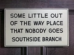 Some little out of the way place that nobody goes, southside branch