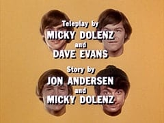 Teleplay by Micky Dolenz and Dave Evans / Story by Jon Andersen and Micky Dolenz